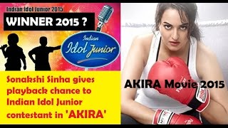 indian idol junior 2015 sonakshi gives playback chance to nahid afrin in upcoming movie akira