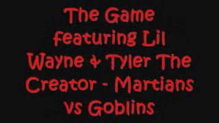 The Game featuring Lil Wayne & Tyler The Creator - Martians Vs Goblins Lyrics