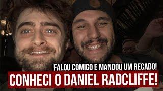 O DIA QUE EU CONHECI O DANIEL RADCLIFFE E ELE MANDOU UM RECADO!