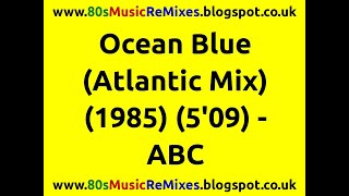 Ocean Blue (Atlantic Mix) - ABC | 80s Pop Classics | 80s Pop Hits | 80s New Wave Bands | 80s Pop
