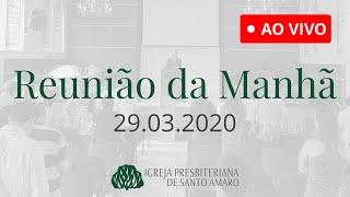 29/03 - Reunião da Manhã e EBD (Ao Vivo)