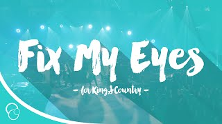 for King & Country - Fix My Eyes (Lyric)