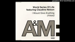 World Series Of Life featuring Claudine Nelson - I Would Give Anything (Olav Basoski Remix)