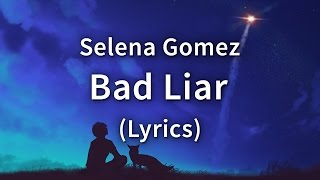 Video Selena Gomez – Bad Liar ( Lyrics / Lyric Video) download MP3, 3GP, MP4, WEBM, AVI, FLV Maret 2018