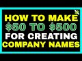 How To Make $50 to $500 For Creating Company Names