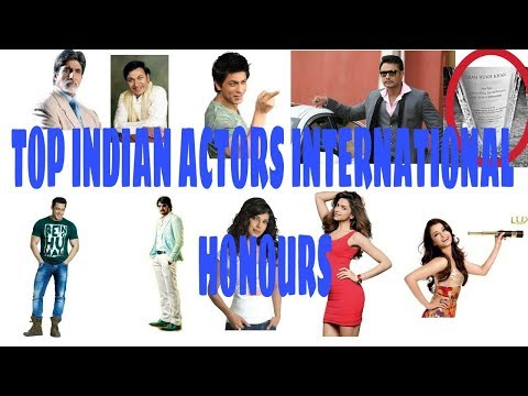 Top Indian actors international honours or international recognition recognition