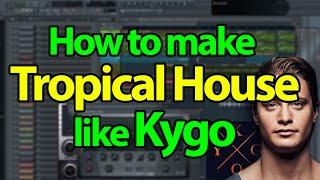 How to make Tropical House like Kygo - FL Studio Tutorial
