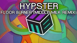 Hypster - Floor Burner (Middle Milk Remix)