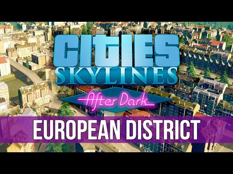 Cities: Skylines After Dark - European District!