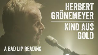 Herbert Grönemeyer – Kind aus Gold (Piano Version) | A bad lip reading