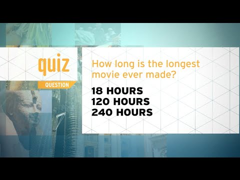 Quiz - How long is the longest movie ever made?