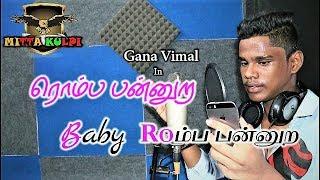 Chennai Gana   Gana Vimal   R o m b o Pandra  Baby love song    out raj shalini 2018