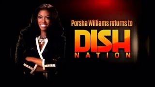 Porsha Williams Returns To Dish Nation