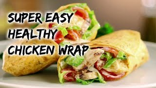 Super Easy healthy chicken wrap - chicken recipes - dinner recipes - meal prep - food recipes