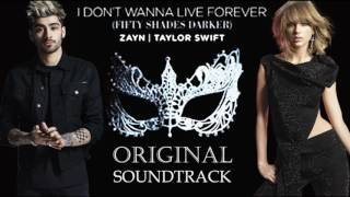 ZAYN Malik & Taylor Swift (Original Song) I Don't Wanna Live Forever Lyrics - Fifty Shades Darker