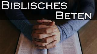 Biblisches Beten - wie beten wir richtig?