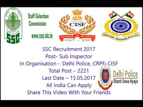SSC Recruitment In CRPF, CISF & Delhi Police, 2221 post of Sub Inspector & ASI, Apply Online