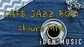 [iDEN MUSIC] CAFE JAZZ BGM 2Hours MIX!~ #working #studying #relaxing #listen #music