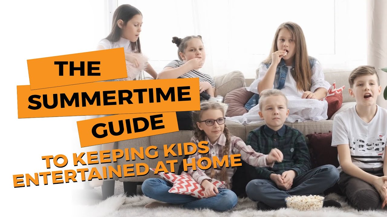 The Summertime Guide to Keeping Kids Entertained at Home