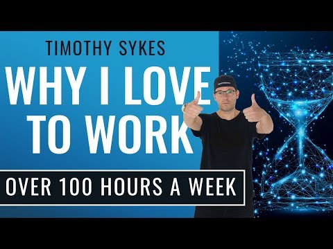 Why I Love To Work Over 100 Hours a Week