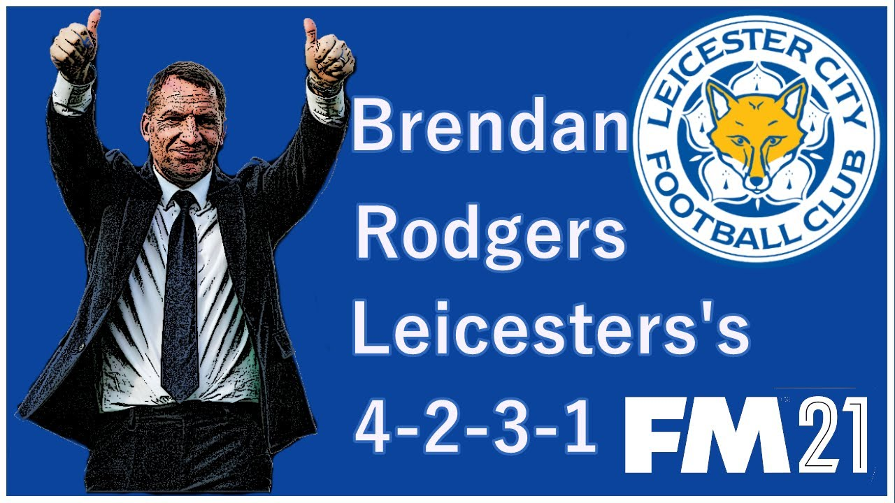 FM21 Tactic: Brendan Rodgers Leicester 4-2-3-1 Tactical Analysis by Boroboy