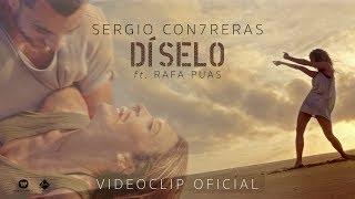 Смотреть клип Sergio Contreras - Díselo Feat. Rafa Puas