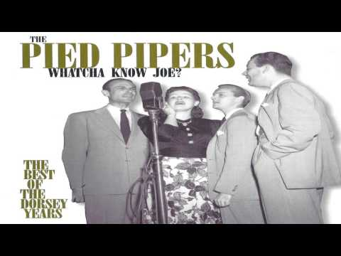 Pied Pipers   Whatcha Know Joe  Best Of The Dorsey Years