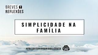 Simplicidade na Família   Bete e Marcio Daflon   Breves Reflexões