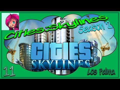Steady as she goes ~  Los Palma  | Cities:Skylines | Green Cities DLC | Ep 11 |