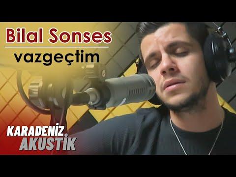 Bilal Sonses - Vazgeçtim (Karadeniz Akustik)