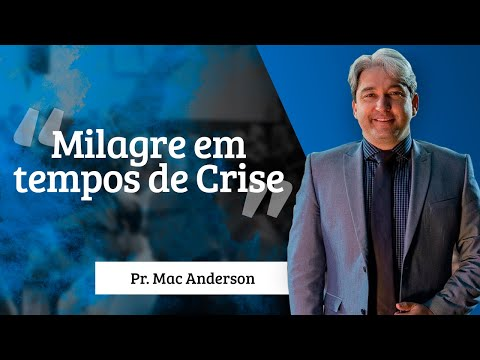 Pastor Mac Anderson - Milagre em tempos de Crise