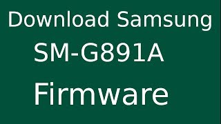How To Download Samsung S7 Active SM-G891A Stock Firmware (Flash File) For Update Android Device