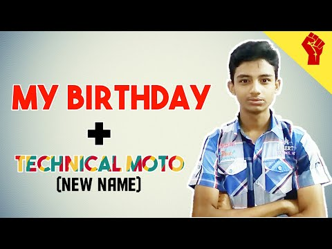 My Birthday + TECHNICAL MOTO (new Name Of Our Channel) |