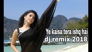 Ye kaisa tera ishq hai New Romantic Song    New Bollywood Song    Hindi Song dj remix  Song 2018