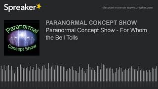 Paranormal Concept Show - For Whom the Bell Tolls