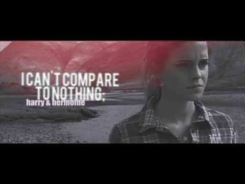 harry and hermione - I can't compare to nothing.
