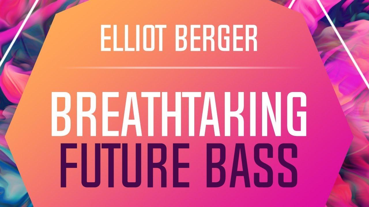 Breathtaking Future Bass By Elliot Berger