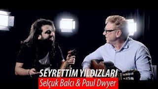SEYRETTİM YILDIZLARI - Selçuk Balcı & Paul Dwyer Düet