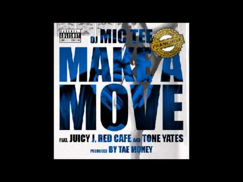 DJ Mic Tee - Make A Move ft Juicy J Red Cafe Tone Yates (Prod. By @TaeMoney419)