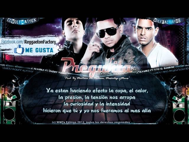 La Pregunta Remix Letra - J Alvarez Ft Daddy Yankee Tito e