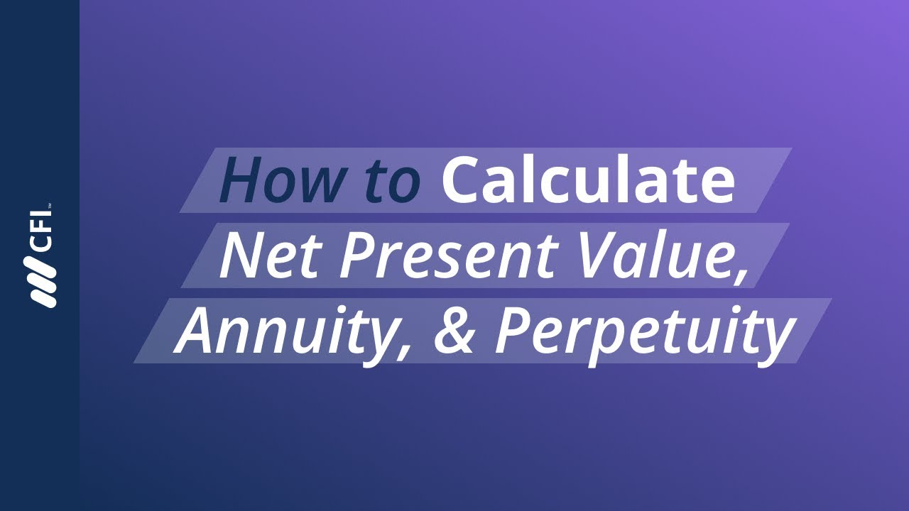 How to Calculate Net Present Value, Annuity & Perpetuity | Corporate Finance Institute