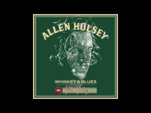 Allen Hulsey - Whiskey & Blues (Full Album)