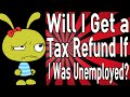 Will I Get a Tax Refund If I Was Unemployed?