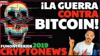 ¡LA GUERRA CONTRA BITCOIN! /CRYPTONEWS 2019