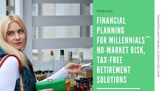 VPodcast - Financial Planning For Millennials - No - Market Risk, Tax-Free Retirement Solutions