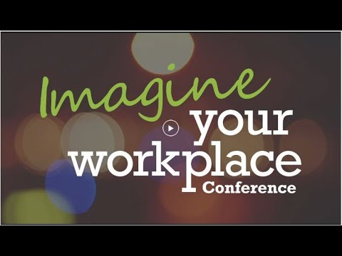 Imagine Your Workplace Conference | Your Workplace