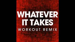 Whatever it Takes ( Workout Remix)