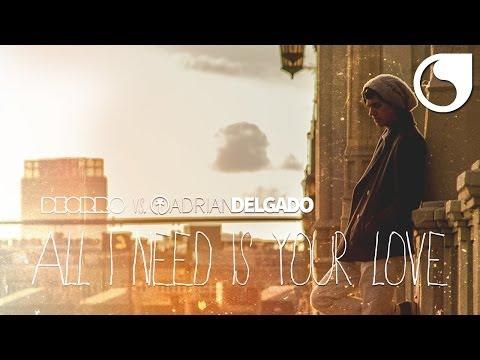 Deorro  vs. Adrian Delgado - All I Need Is Your Love
