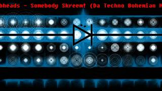 Klubheads - Somebody Skreem! (Da Techno Bohemian Mix)