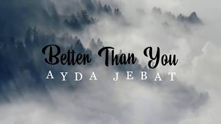 Ayda Jebat - Better Than You
